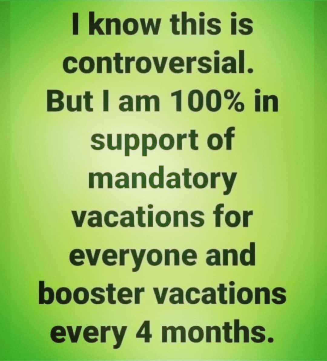 MANDATORY VACATIONS  enough is enough